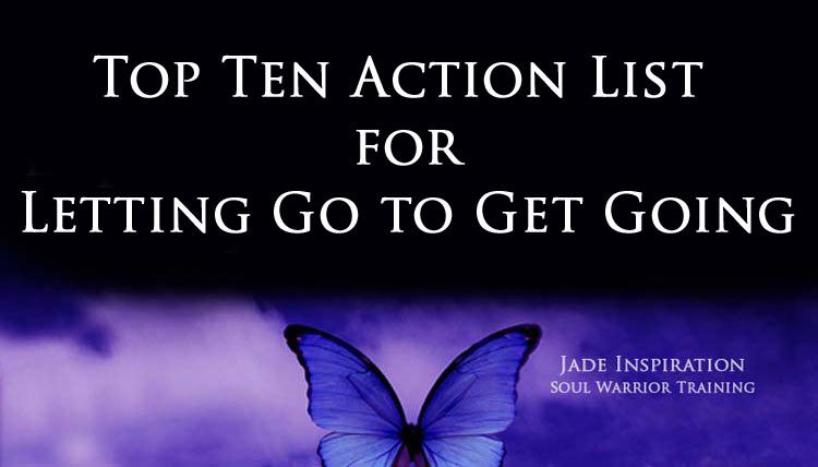 Top Ten Action List for Letting Go to Get Going